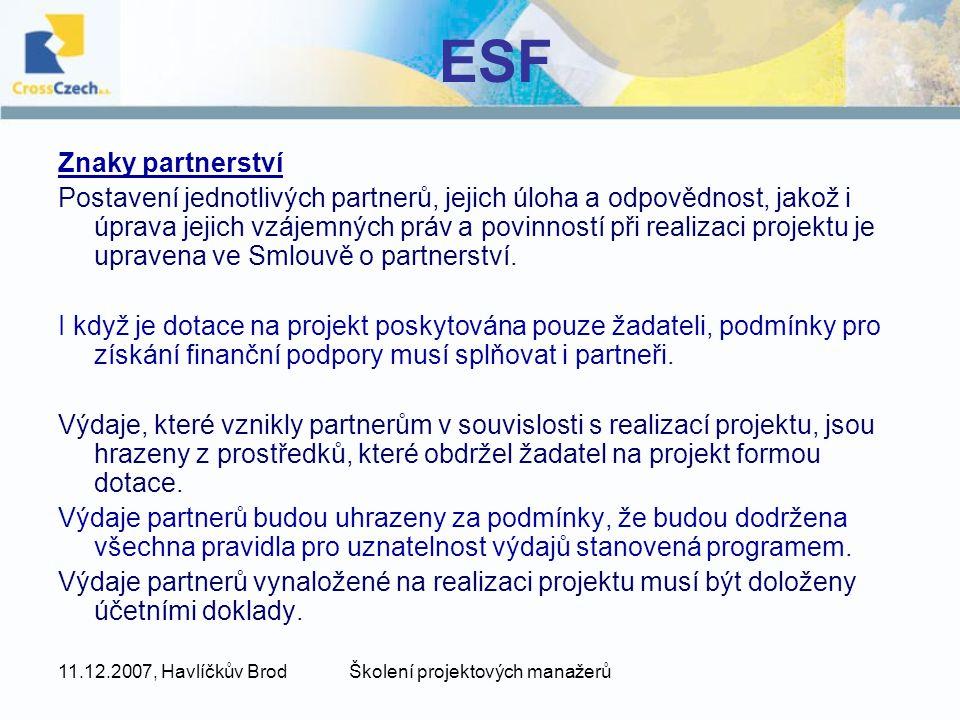 11.12.2007, Havlíčkův BrodŠkolení projektových manažerů ESF Znaky partnerství Postavení jednotlivých partnerů, jejich úloha a odpovědnost, jakož i úpr