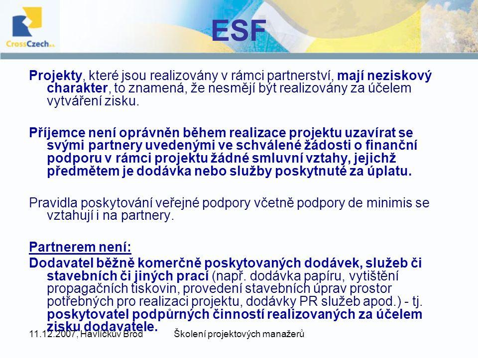 11.12.2007, Havlíčkův BrodŠkolení projektových manažerů ESF Projekty, které jsou realizovány v rámci partnerství, mají neziskový charakter, to znamená, že nesmějí být realizovány za účelem vytváření zisku.