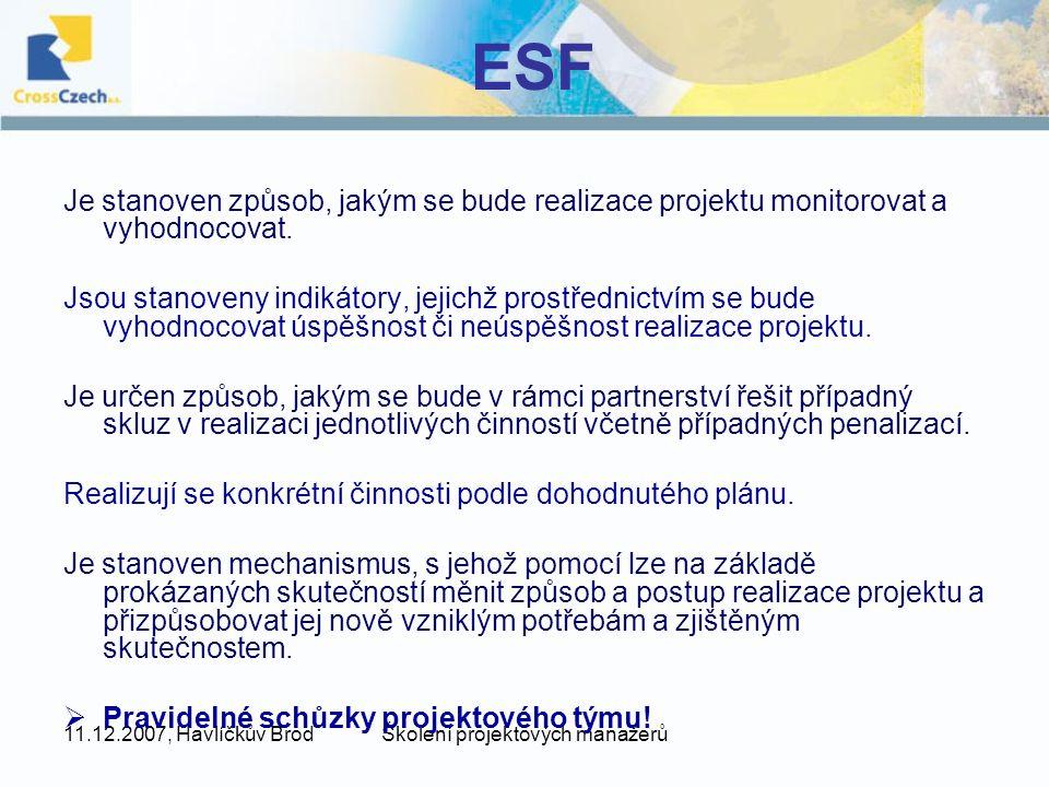 11.12.2007, Havlíčkův BrodŠkolení projektových manažerů ESF Je stanoven způsob, jakým se bude realizace projektu monitorovat a vyhodnocovat. Jsou stan