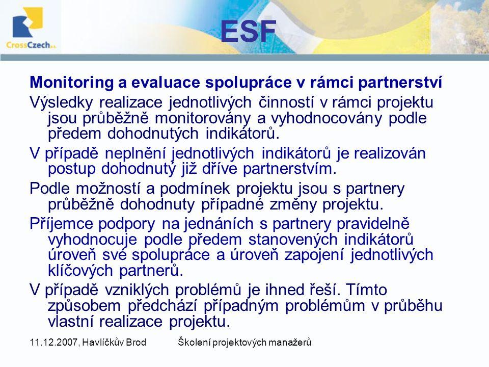 11.12.2007, Havlíčkův BrodŠkolení projektových manažerů ESF Monitoring a evaluace spolupráce v rámci partnerství Výsledky realizace jednotlivých činností v rámci projektu jsou průběžně monitorovány a vyhodnocovány podle předem dohodnutých indikátorů.