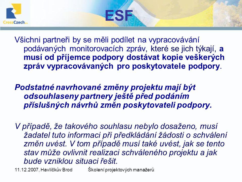 11.12.2007, Havlíčkův BrodŠkolení projektových manažerů ESF Všichni partneři by se měli podílet na vypracovávání podávaných monitorovacích zpráv, které se jich týkají, a musí od příjemce podpory dostávat kopie veškerých zpráv vypracovávaných pro poskytovatele podpory.