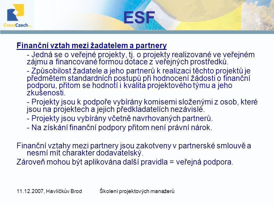 11.12.2007, Havlíčkův BrodŠkolení projektových manažerů ESF Finanční vztah mezi žadatelem a partnery - Jedná se o veřejné projekty, tj. o projekty rea