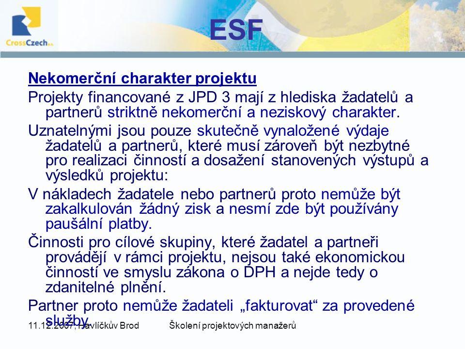 11.12.2007, Havlíčkův BrodŠkolení projektových manažerů ESF Nekomerční charakter projektu Projekty financované z JPD 3 mají z hlediska žadatelů a partnerů striktně nekomerční a neziskový charakter.