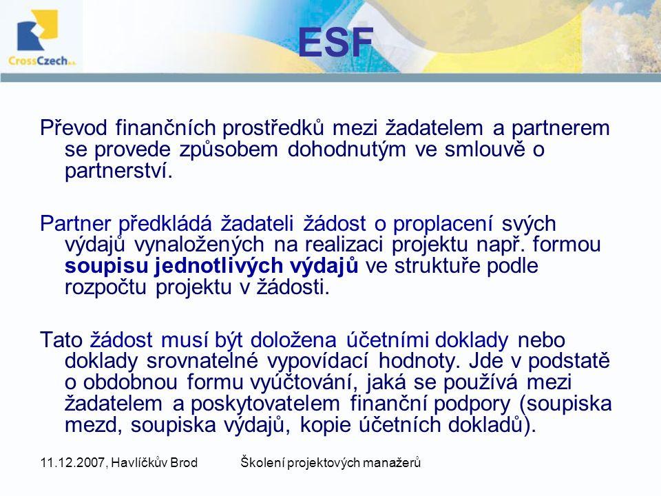 11.12.2007, Havlíčkův BrodŠkolení projektových manažerů ESF Převod finančních prostředků mezi žadatelem a partnerem se provede způsobem dohodnutým ve smlouvě o partnerství.