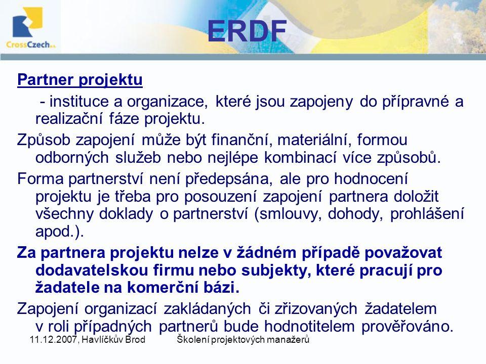 11.12.2007, Havlíčkův BrodŠkolení projektových manažerů ERDF Partner projektu - instituce a organizace, které jsou zapojeny do přípravné a realizační fáze projektu.