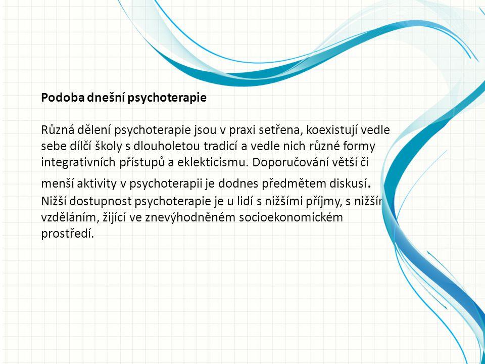 Podoba dnešní psychoterapie Různá dělení psychoterapie jsou v praxi setřena, koexistují vedle sebe dílčí školy s dlouholetou tradicí a vedle nich různé formy integrativních přístupů a eklekticismu.