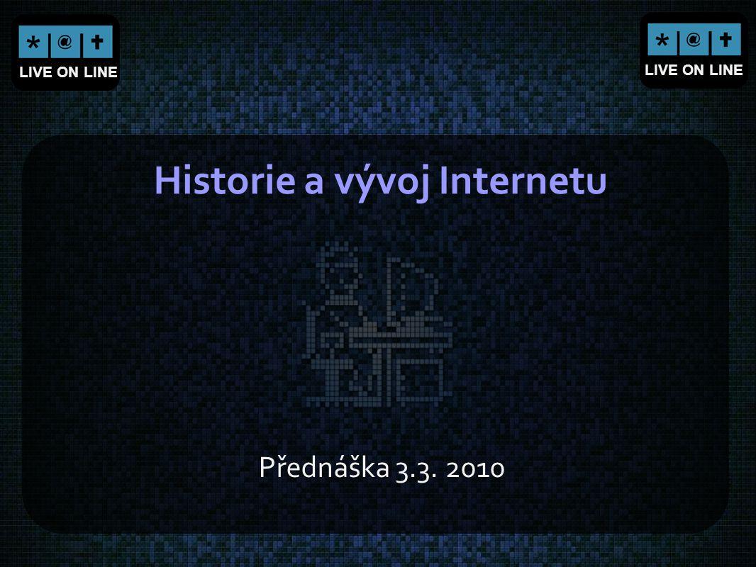 LIVE ON LINE Historie a vývoj Internetu Přednáška 3.3. 2010