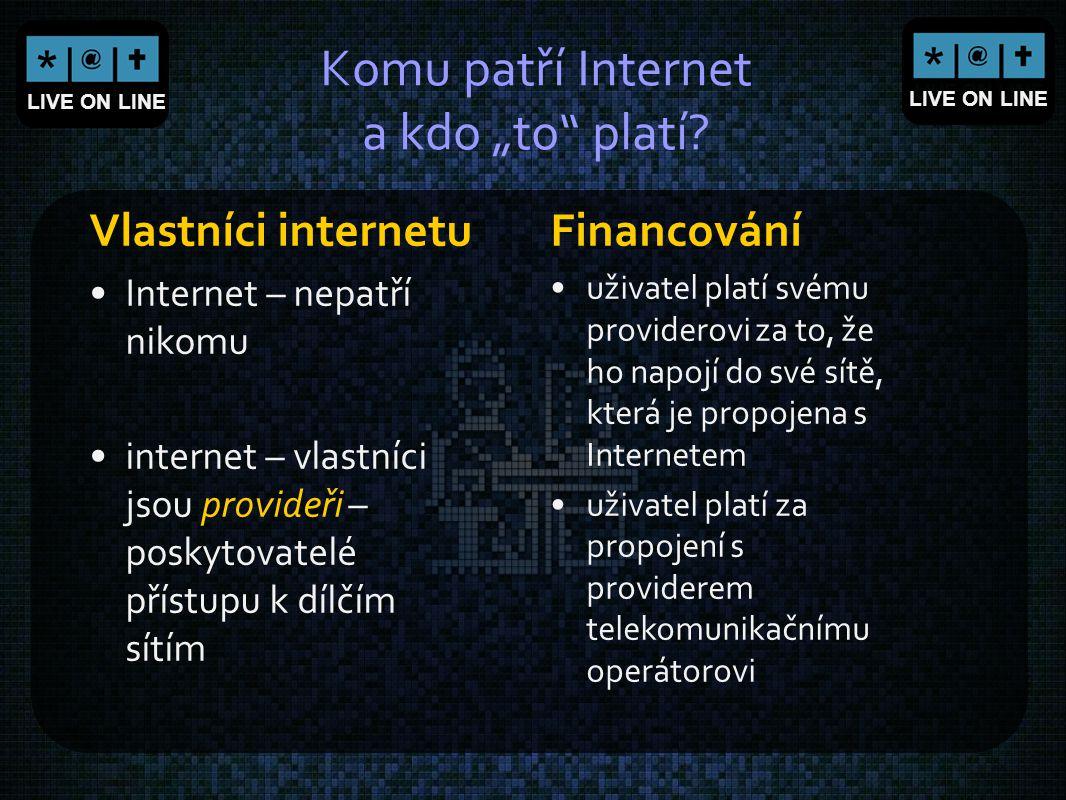 """LIVE ON LINE Komu patří Internet a kdo """"to"""" platí? Vlastníci internetu Internet – nepatří nikomu internet – vlastníci jsou provideři – poskytovatelé p"""