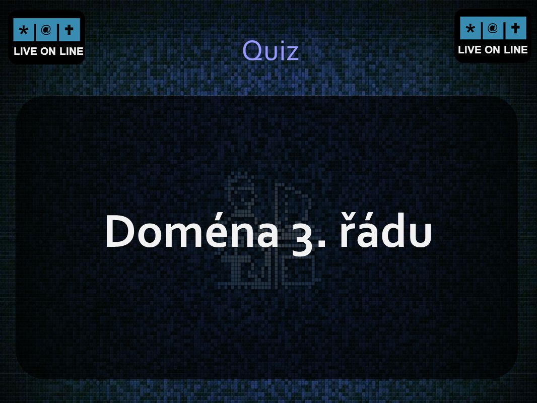 LIVE ON LINE Quiz Doména 3. řádu