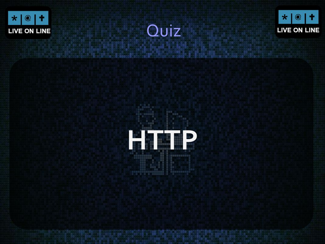 LIVE ON LINE Quiz HTTP