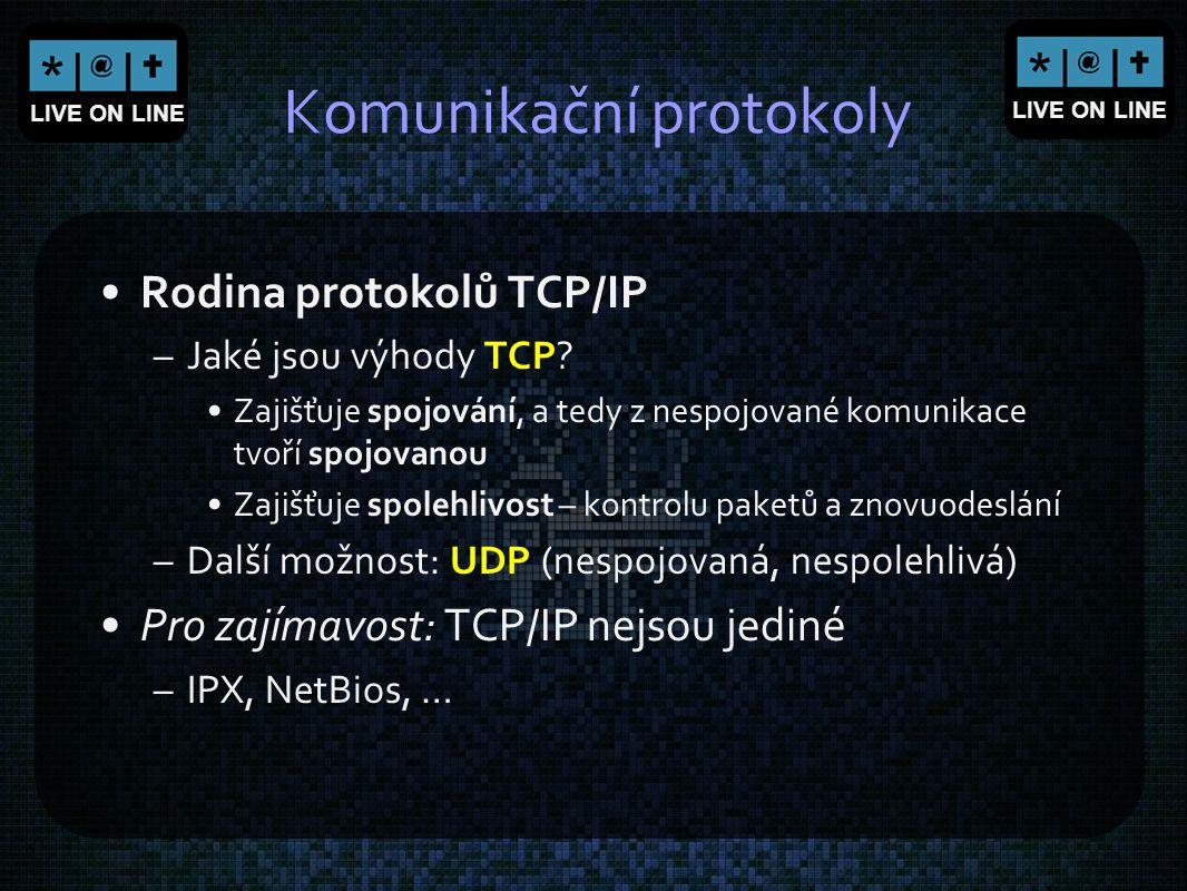 LIVE ON LINE Komunikační protokoly Rodina protokolů TCP/IP –Jaké jsou výhody TCP? Zajišťuje spojování, a tedy z nespojované komunikace tvoří spojovano