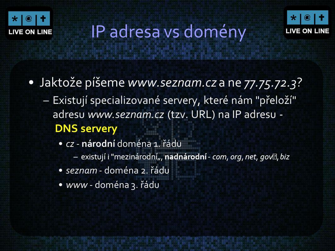 LIVE ON LINE IP adresa vs domény Jaktože píšeme www.seznam.cz a ne 77.75.72.3? –Existují specializované servery, které nám