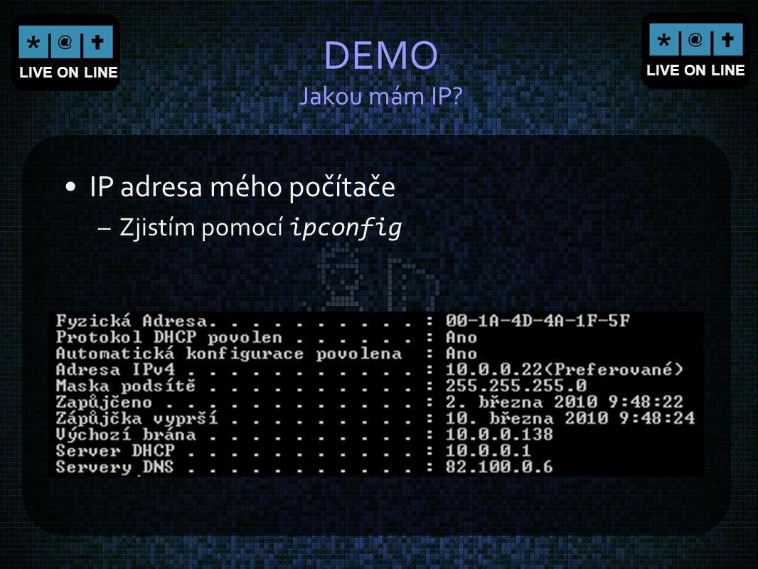 LIVE ON LINE DEMO Jakou mám IP? IP adresa mého počítače –Zjistím pomocí ipconfig
