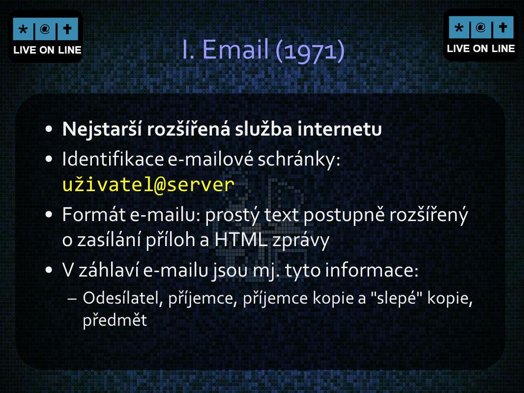 LIVE ON LINE I. Email (1971) Nejstarší rozšířená služba internetu Identifikace e-mailové schránky: uživatel@server Formát e-mailu: prostý text postupn
