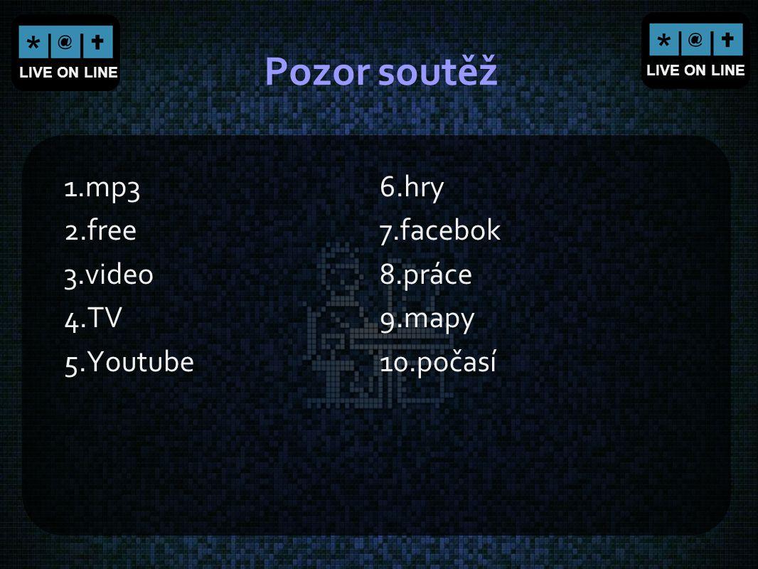 LIVE ON LINE Pozor soutěž 1.mp3 2.free 3.video 4.TV 5.Youtube 6.hry 7.facebok 8.práce 9.mapy 10.počasí