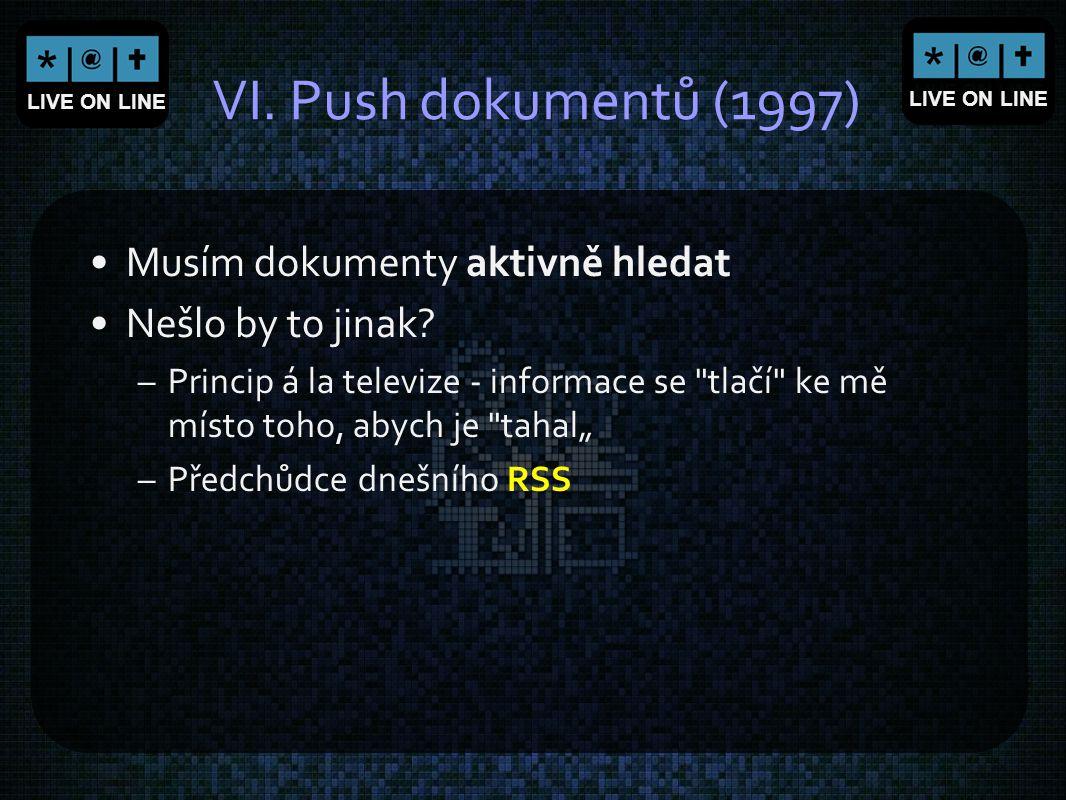 LIVE ON LINE VI. Push dokumentů (1997) Musím dokumenty aktivně hledat Nešlo by to jinak? –Princip á la televize - informace se