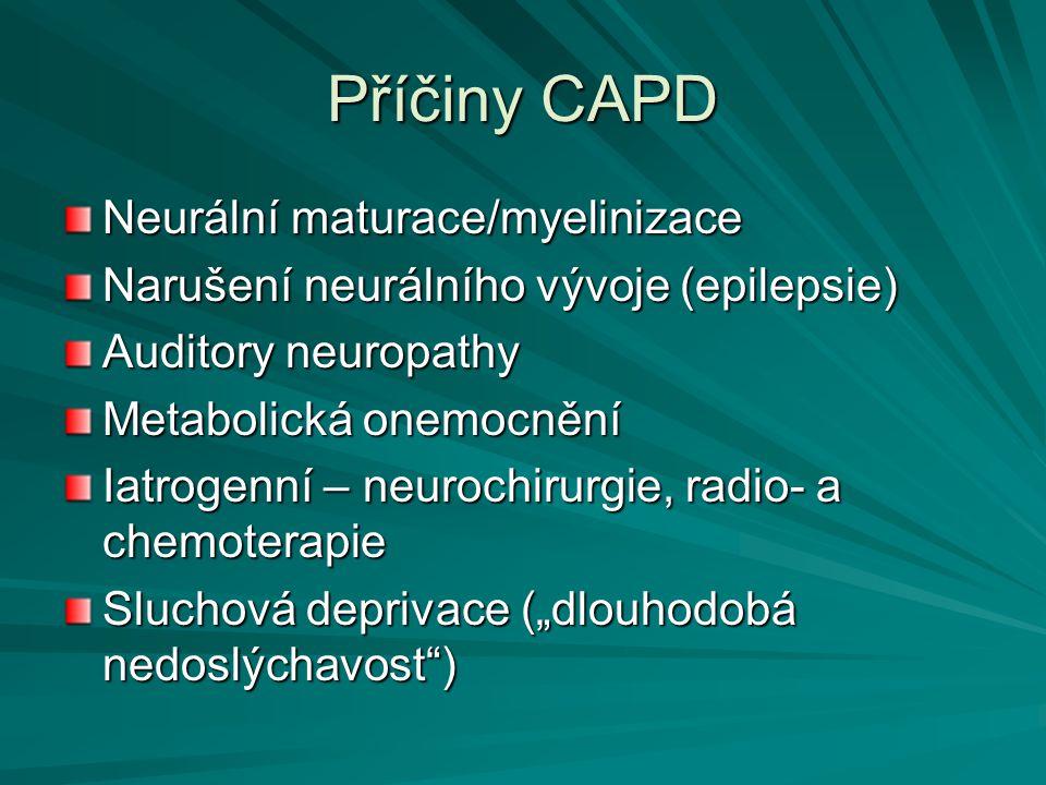 Příčiny CAPD Neurální maturace/myelinizace Narušení neurálního vývoje (epilepsie) Auditory neuropathy Metabolická onemocnění Iatrogenní – neurochirurg