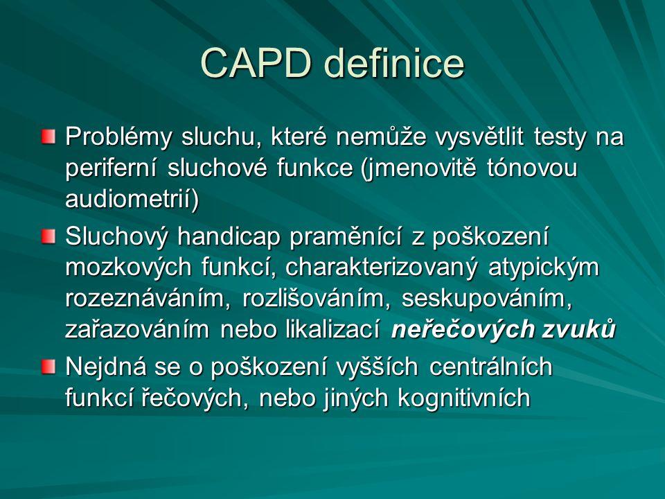 CAPD definice Problémy sluchu, které nemůže vysvětlit testy na periferní sluchové funkce (jmenovitě tónovou audiometrií) Sluchový handicap praměnící z