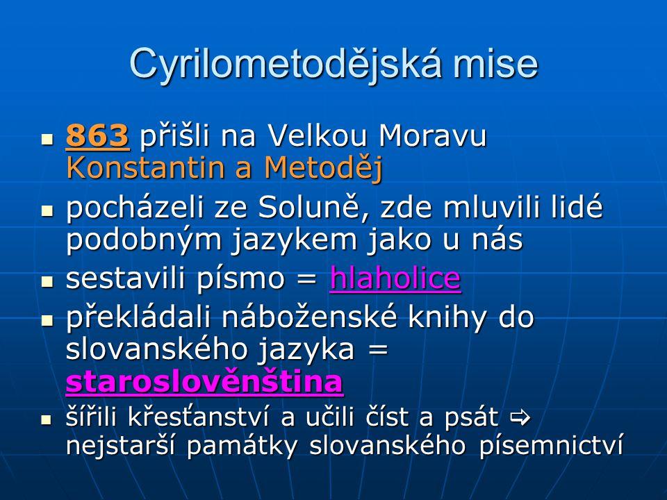 Cyrilometodějská mise 863 přišli na Velkou Moravu Konstantin a Metoděj pocházeli ze Soluně, zde mluvili lidé podobným jazykem jako u nás sestavili pís