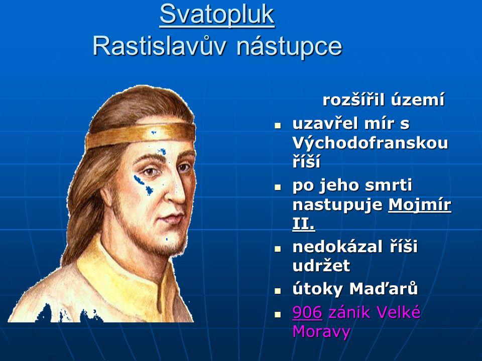 Svatopluk Rastislavův nástupce rozšířil území uzavřel mír s Východofranskou říší uzavřel mír s Východofranskou říší po jeho smrti nastupuje Mojmír II.