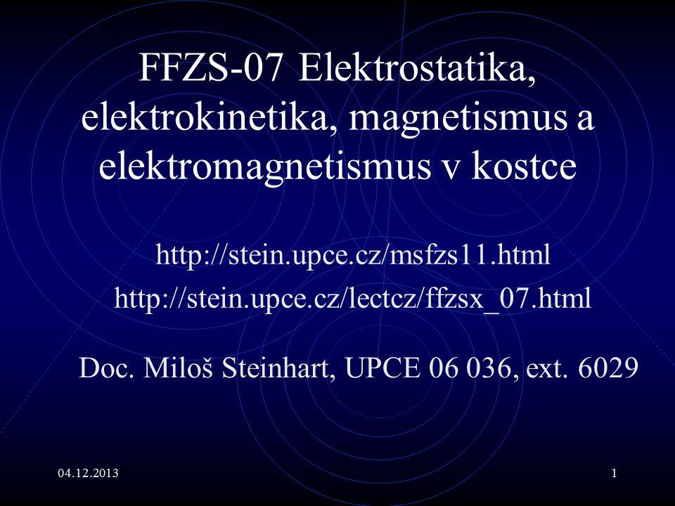 04.12.20131 FFZS-07 Elektrostatika, elektrokinetika, magnetismus a elektromagnetismus v kostce http://stein.upce.cz/msfzs11.html http://stein.upce.cz/