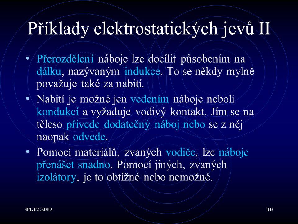 04.12.201310 Příklady elektrostatických jevů II Přerozdělení náboje lze docílit působením na dálku, nazývaným indukce. To se někdy mylně považuje také