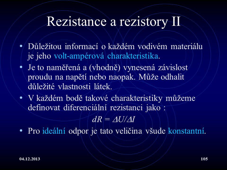 04.12.2013105 Rezistance a rezistory II Důležitou informací o každém vodivém materiálu je jeho volt-ampérová charakteristika. Je to naměřená a (vhodně