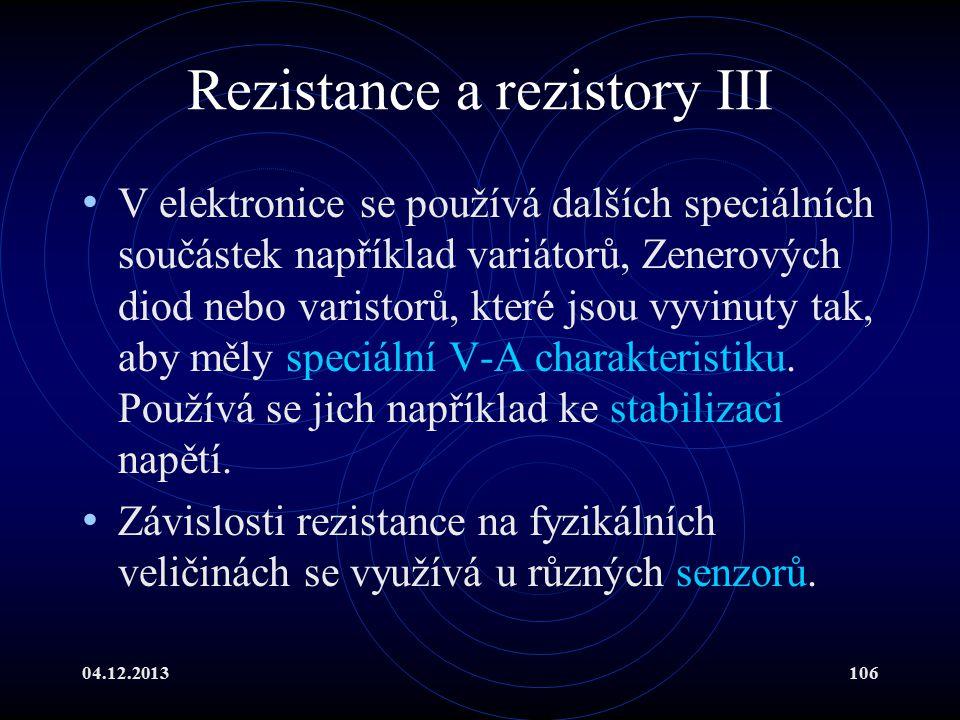 04.12.2013106 Rezistance a rezistory III V elektronice se používá dalších speciálních součástek například variátorů, Zenerových diod nebo varistorů, k