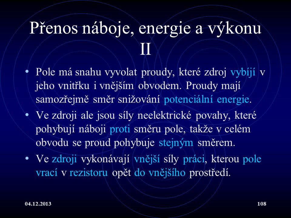 04.12.2013108 Přenos náboje, energie a výkonu II Pole má snahu vyvolat proudy, které zdroj vybíjí v jeho vnitřku i vnějším obvodem. Proudy mají samozř