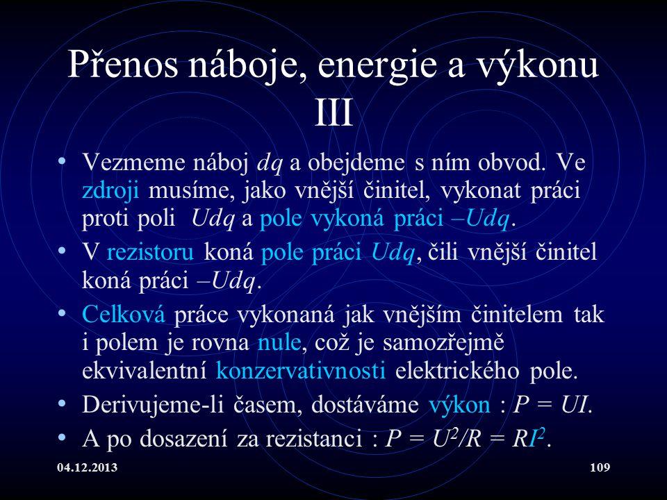 04.12.2013109 Přenos náboje, energie a výkonu III Vezmeme náboj dq a obejdeme s ním obvod. Ve zdroji musíme, jako vnější činitel, vykonat práci proti