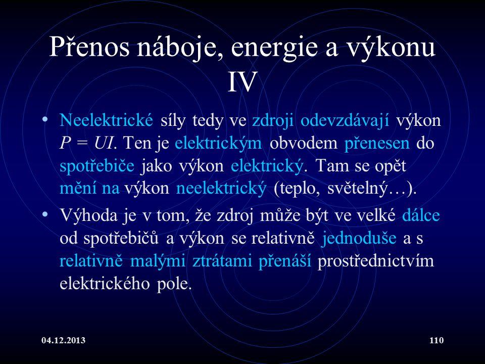 04.12.2013110 Přenos náboje, energie a výkonu IV Neelektrické síly tedy ve zdroji odevzdávají výkon P = UI. Ten je elektrickým obvodem přenesen do spo