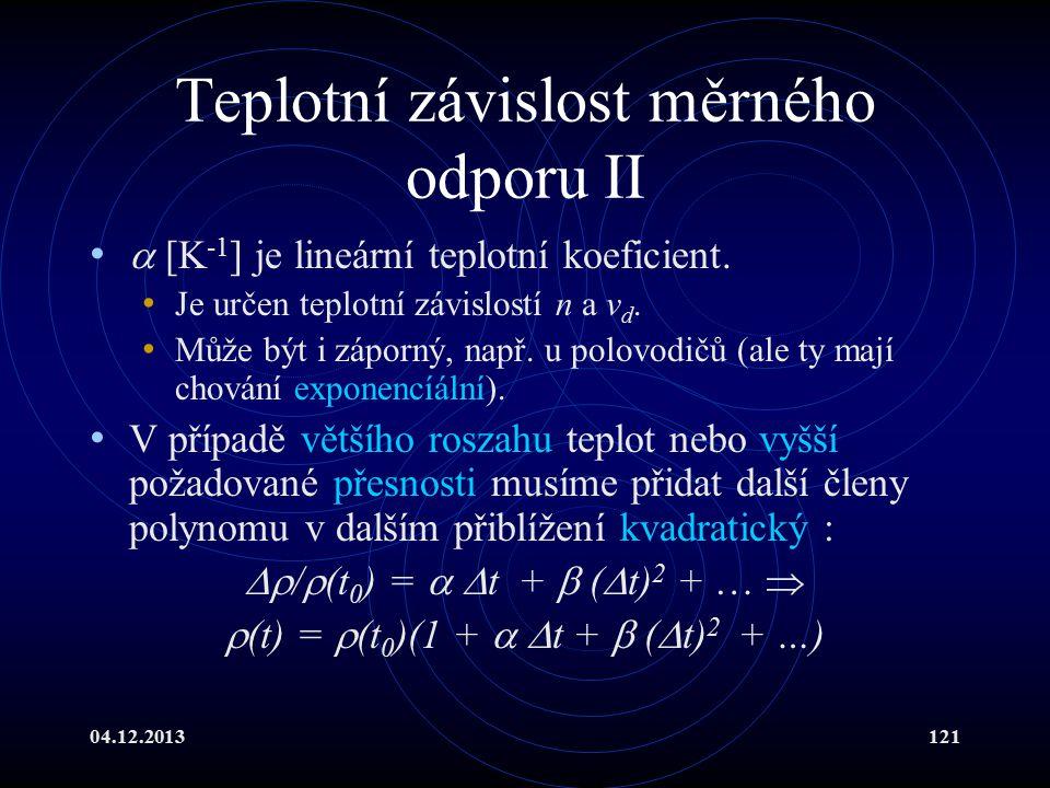 04.12.2013121 Teplotní závislost měrného odporu II  [K -1 ] je lineární teplotní koeficient. Je určen teplotní závislostí n a v d. Může být i záporný