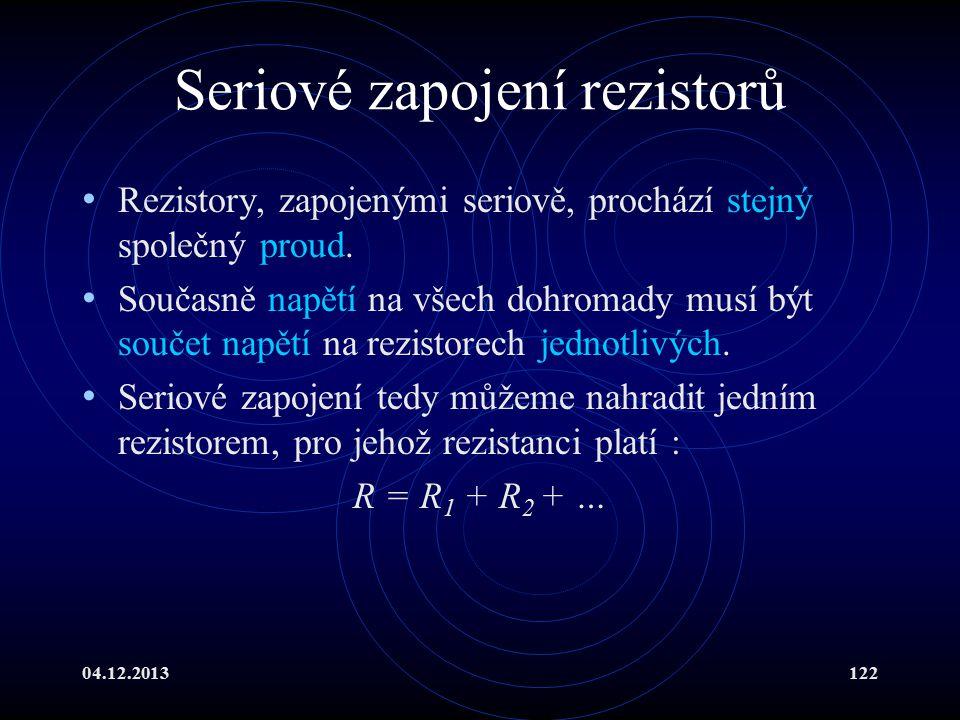 04.12.2013122 Seriové zapojení rezistorů Rezistory, zapojenými seriově, prochází stejný společný proud. Současně napětí na všech dohromady musí být so