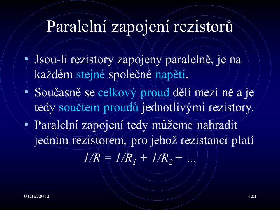 04.12.2013123 Paralelní zapojení rezistorů Jsou-li rezistory zapojeny paralelně, je na každém stejné společné napětí. Současně se celkový proud dělí m