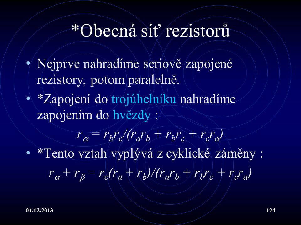 04.12.2013124 *Obecná síť rezistorů Nejprve nahradíme seriově zapojené rezistory, potom paralelně. *Zapojení do trojúhelníku nahradíme zapojením do hv