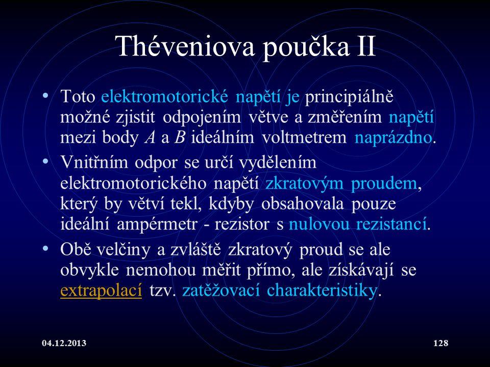 04.12.2013128 Théveniova poučka II Toto elektromotorické napětí je principiálně možné zjistit odpojením větve a změřením napětí mezi body A a B ideáln