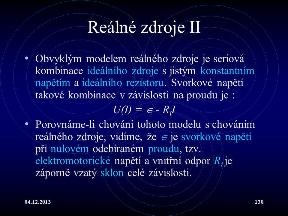04.12.2013130 Reálné zdroje II Obvyklým modelem reálného zdroje je seriová kombinace ideálního zdroje s jistým konstantním napětím a ideálního rezisto