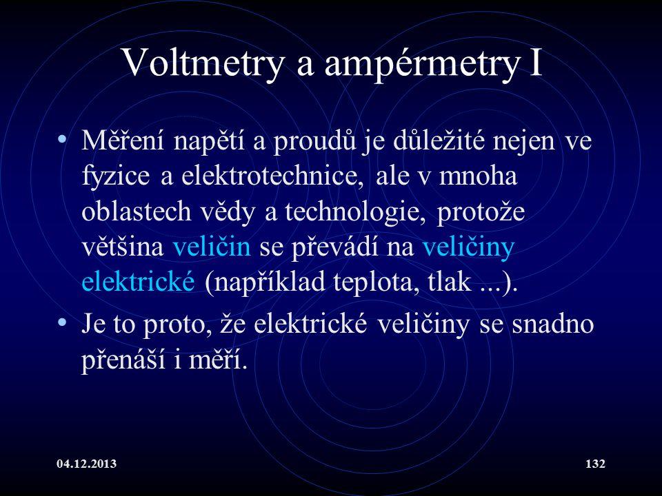 04.12.2013132 Voltmetry a ampérmetry I Měření napětí a proudů je důležité nejen ve fyzice a elektrotechnice, ale v mnoha oblastech vědy a technologie,