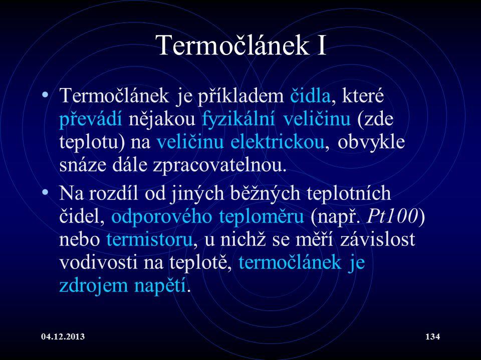 04.12.2013134 Termočlánek I Termočlánek je příkladem čidla, které převádí nějakou fyzikální veličinu (zde teplotu) na veličinu elektrickou, obvykle sn