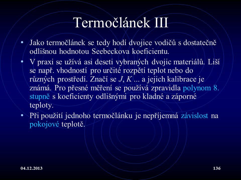 04.12.2013136 Termočlánek III Jako termočlánek se tedy hodí dvojice vodičů s dostatečně odlišnou hodnotou Seebeckova koeficientu. V praxi se užívá asi