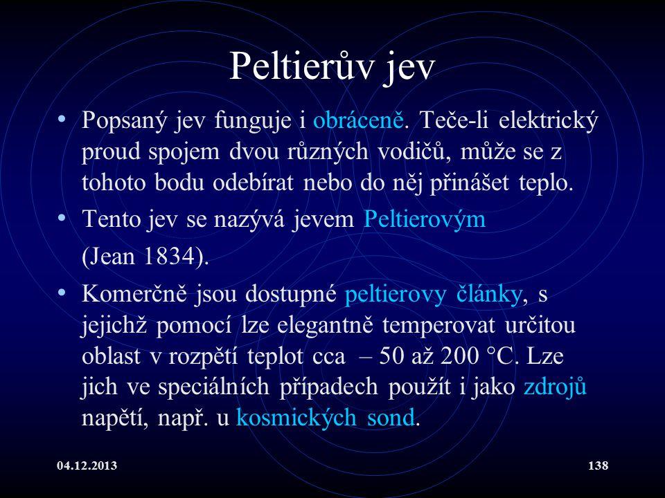 04.12.2013138 Peltierův jev Popsaný jev funguje i obráceně. Teče-li elektrický proud spojem dvou různých vodičů, může se z tohoto bodu odebírat nebo d