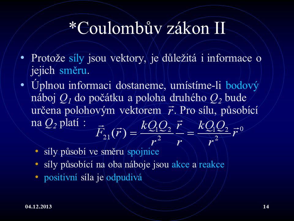 04.12.201314 *Coulombův zákon II Protože síly jsou vektory, je důležitá i informace o jejich směru. Úplnou informaci dostaneme, umístíme-li bodový náb
