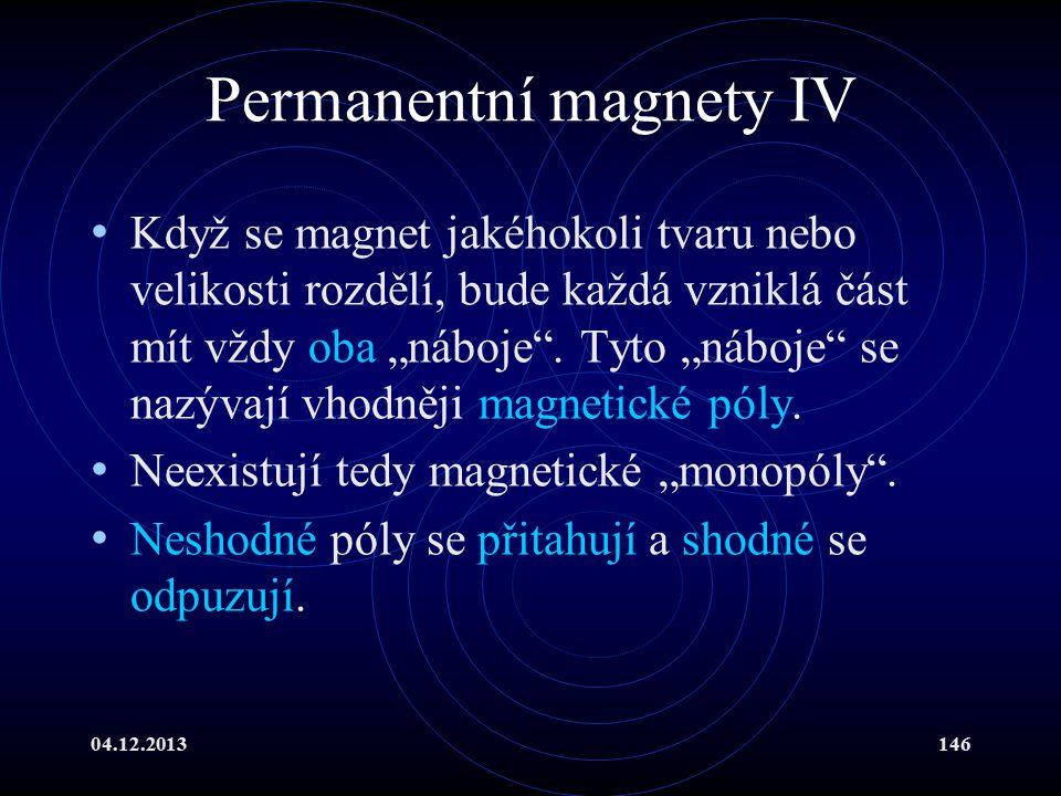 """04.12.2013146 Permanentní magnety IV Když se magnet jakéhokoli tvaru nebo velikosti rozdělí, bude každá vzniklá část mít vždy oba """"náboje"""". Tyto """"nábo"""