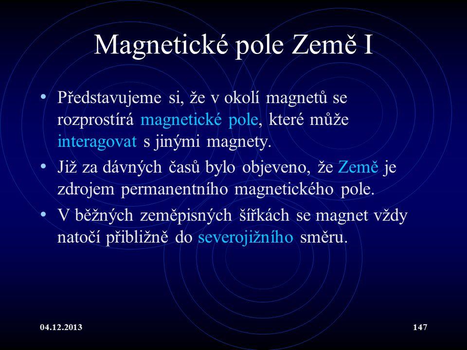04.12.2013147 Magnetické pole Země I Představujeme si, že v okolí magnetů se rozprostírá magnetické pole, které může interagovat s jinými magnety. Již
