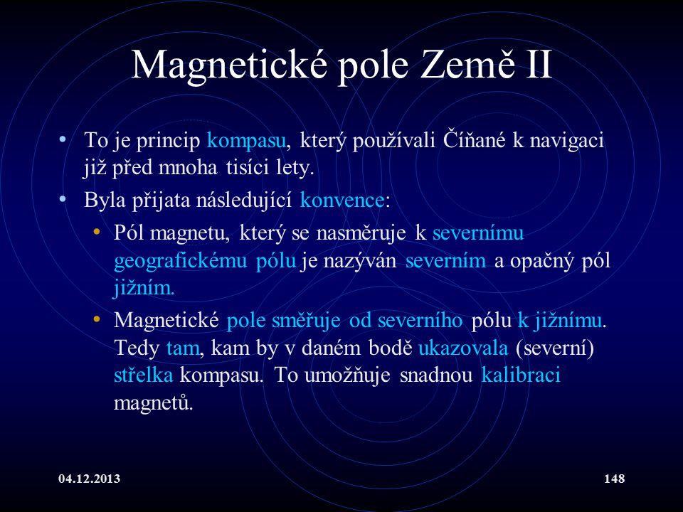 04.12.2013148 Magnetické pole Země II To je princip kompasu, který používali Číňané k navigaci již před mnoha tisíci lety. Byla přijata následující ko