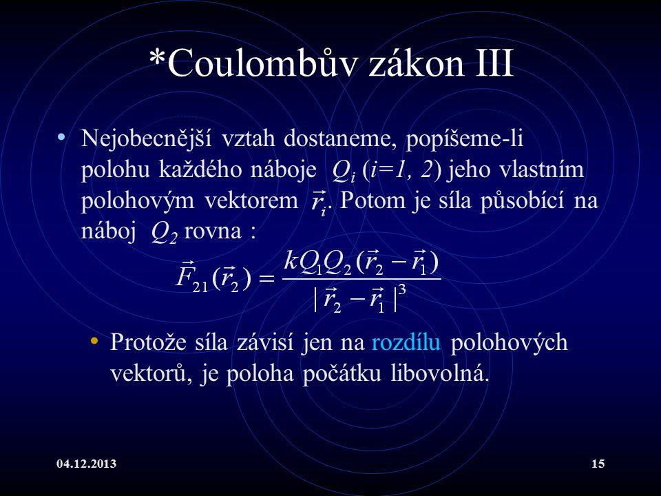 04.12.201315 *Coulombův zákon III Nejobecnější vztah dostaneme, popíšeme-li polohu každého náboje Q i (i=1, 2) jeho vlastním polohovým vektorem. Potom