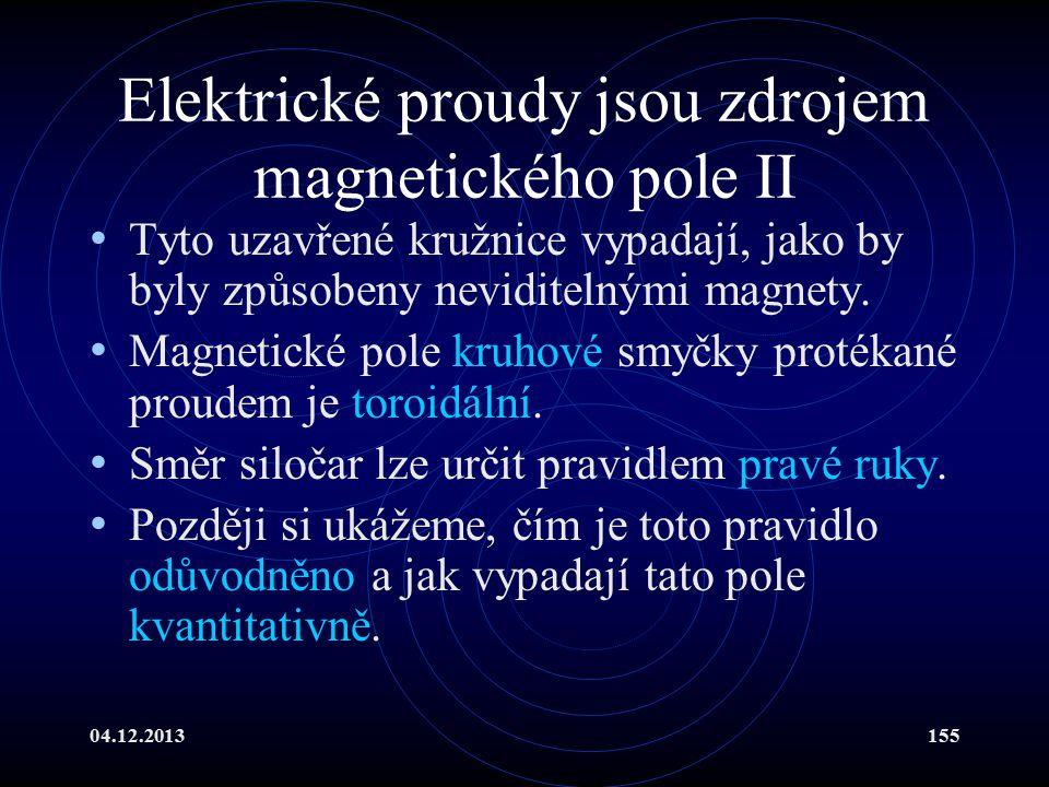 04.12.2013155 Elektrické proudy jsou zdrojem magnetického pole II Tyto uzavřené kružnice vypadají, jako by byly způsobeny neviditelnými magnety. Magne