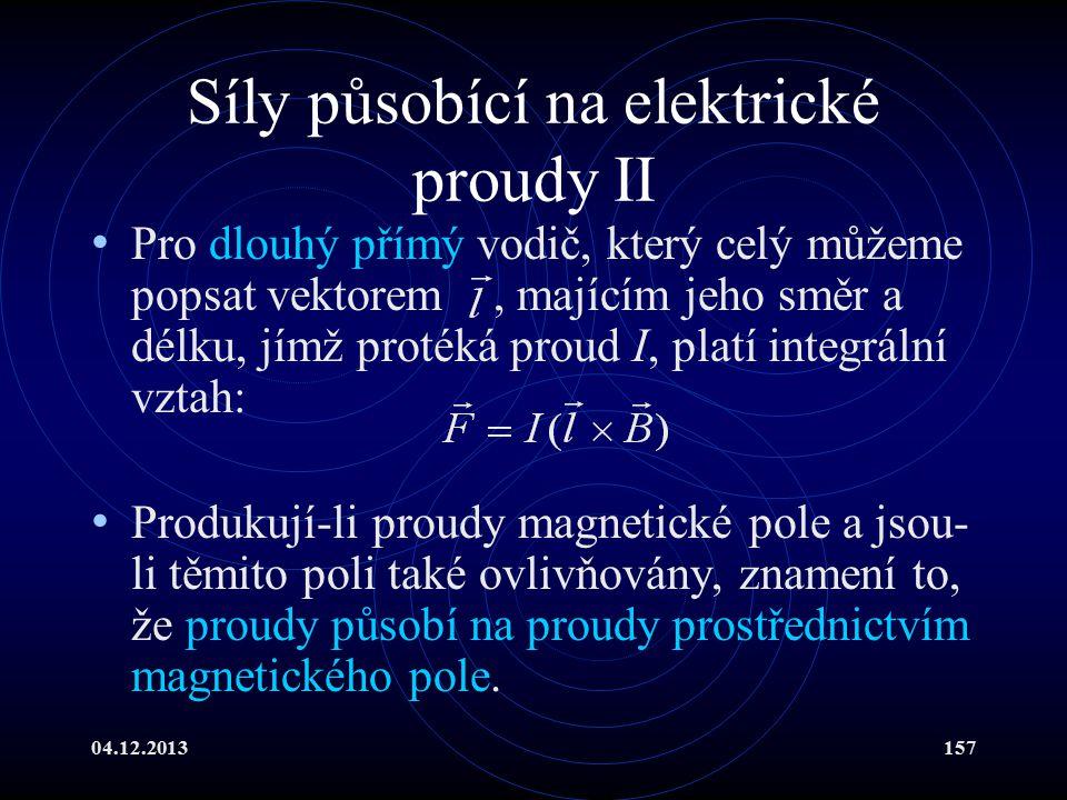 04.12.2013157 Síly působící na elektrické proudy II Pro dlouhý přímý vodič, který celý můžeme popsat vektorem, majícím jeho směr a délku, jímž protéká