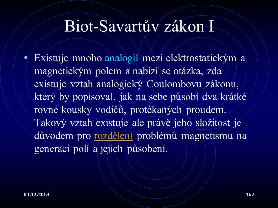 04.12.2013162 Biot-Savartův zákon I Existuje mnoho analogií mezi elektrostatickým a magnetickým polem a nabízí se otázka, zda existuje vztah analogick