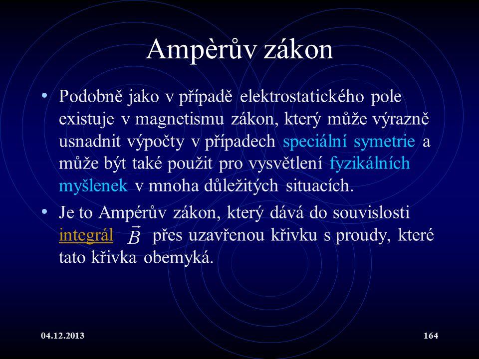 04.12.2013164 Ampèrův zákon Podobně jako v případě elektrostatického pole existuje v magnetismu zákon, který může výrazně usnadnit výpočty v případech